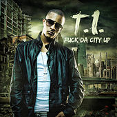 Fuck da City Up by T.I.