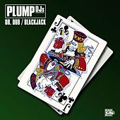 Play & Download Dr Dub / Blackjack by Plump DJs | Napster