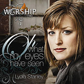 Play & Download Oh What My Eyes Have Seen (Bay Revival Worship 2) by Lydia Stanley | Napster