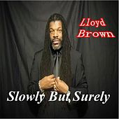 Slowly but Surely by Lloyd Brown