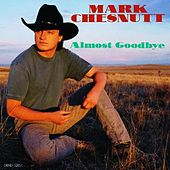 Play & Download Almost Goodbye by Mark Chesnutt | Napster