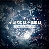 Clouds of Glass by A Life Divided