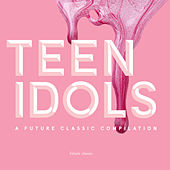 Play & Download Teen Idols: A Future Classic Compilation by Various Artists | Napster