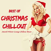 Play & Download Best of Christmas Chillout (Smooth Winter Lounge Chillout Music) by Various Artists | Napster