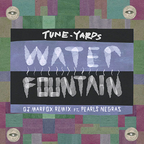 Play & Download Water Fountain (Marfox Remix) by tUnE-yArDs | Napster