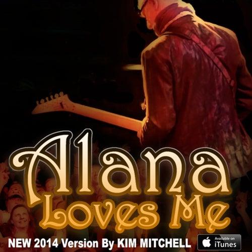 Alana Loves Me - Single by Kim Mitchell