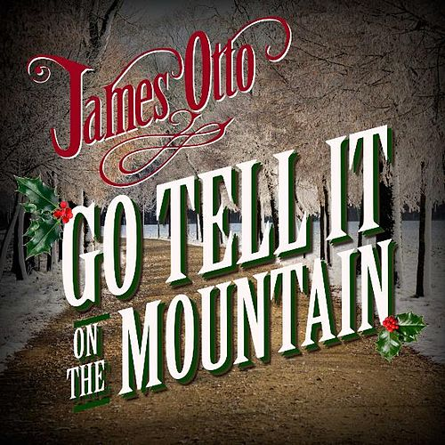 Play & Download Go Tell It on the Mountain by James Otto | Napster