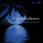 Play & Download Tropical Meditation by Mark Ciaburri (New Age) | Napster
