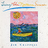 Living the Northern Summer by Jim Chappell