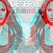 Deserve - Single by Teairra Mari