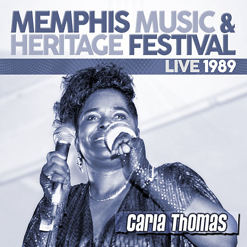 Play & Download Live: 1989 Memphis Music & Heritage Festival by Carla Thomas | Napster