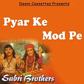 Play & Download Pyar Ke Mod Pe by Sabri Brothers | Napster