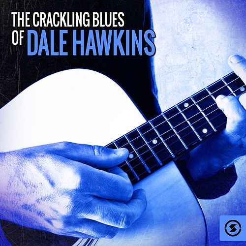 Play & Download The Crackling Blues of Dale Hawkins by Dale Hawkins | Napster