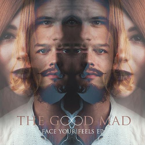 Play & Download Face Your Feels EP by The Good Mad | Napster