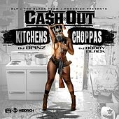 Kitchens & Choppas by Ca$h Out