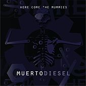 Muertodiesel by Here Come The Mummies