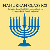 Play & Download Hanukkah Classics, Including Zum Gali Gali, Maotzur, Sevivon, I Have a Little Dreidl, And More! by Various Artists | Napster