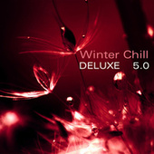 Play & Download Winter Chill Deluxe 5.0 by Various Artists | Napster