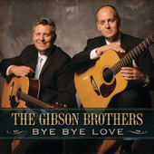 Play & Download Bye Bye Love by Gibson Brothers | Napster