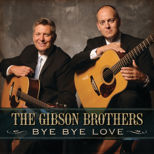 Bye Bye Love by Gibson Brothers