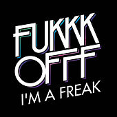 I'm A Freak by Fukkk Offf