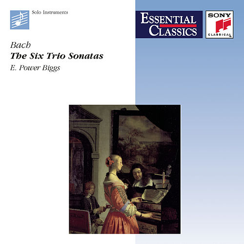 Essential Classics - Bach: Six Trio Sonatas by E. Power Biggs