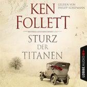 Sturz der Titanen - Die Jahrhundert-Saga (Ungekürzt) von Ken Follett
