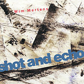 Play & Download Shot and Echo - A Sense of Place by Wim Mertens | Napster
