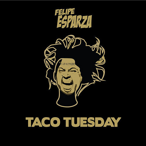 Play & Download Taco Tuesday by Felipe Esparza | Napster
