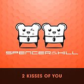 2 Kisses of You by Spencer & Hill