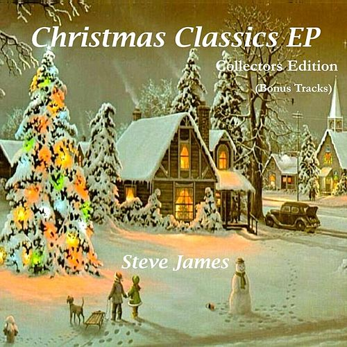 Play & Download Christmas Classics EP (Collectors Edition) [Bonus Tracks] by Steve James | Napster