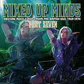 Mixed Up Minds, Part 7: Obscure Rock And Pop From The British Isles, 1969-1974 by Various Artists