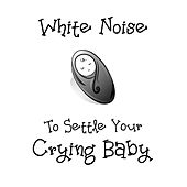 Play & Download White Noise To Settle Your Crying Baby by Peace & Quiet | Napster