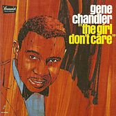 The Girl Don't Care by Gene Chandler