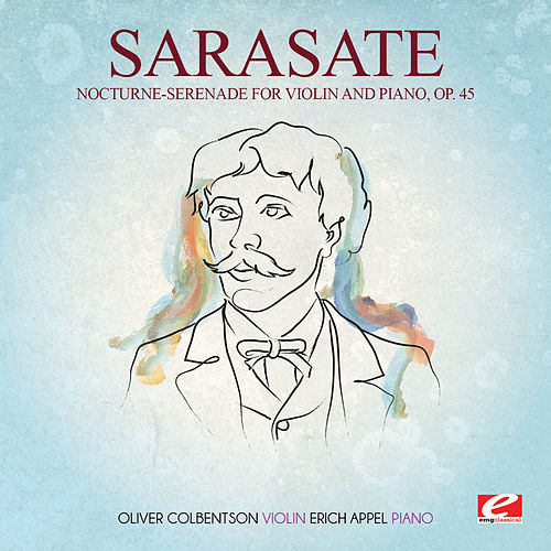 Play & Download Sarasate: Nocturne-Serenade for Violin and Piano, Op. 45 (Digitally Remastered) by Erich Appel | Napster