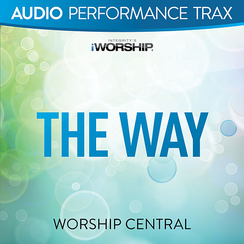 The Way (Audio Performance Trax) by Worship Central