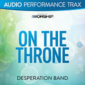 Play & Download On the Throne (Audio Performance Trax) by Desperation Band | Napster