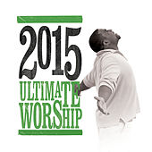 Play & Download Ultimate Worship 2015 by Various Artists | Napster