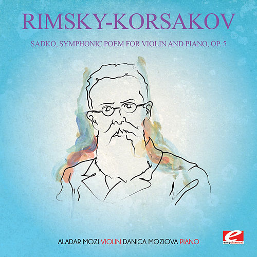Rimsky-Korsakov: Sadko, Symphonic Poem for Violin and Piano, Op. 5 (Digitally Remastered) by Danica Moziova