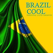 Brazil Cool: Essential Latin Grooves by Various Artists