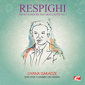 Respighi: Ancient Dances and Arias, Suite No. 3 (Digitally Remastered) by Liyana Isakadze