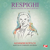 Play & Download Respighi: Ancient Dances and Arias, Suite No. 2 (Digitally Remastered) by Alexander Kopylov | Napster