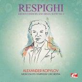 Respighi: Ancient Dances and Arias, Suite No. 2 (Digitally Remastered) by Alexander Kopylov
