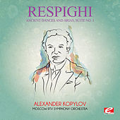 Play & Download Respighi: Ancient Dances and Arias, Suite No. 1 (Digitally Remastered) by Alexander Kopylov | Napster