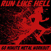 Play & Download Run Like Hell: 60 Minute Metal Workout by Various Artists | Napster