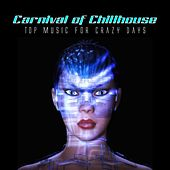 Play & Download Carnival of Chillhouse (Top Music for Crazy Days) by Various Artists | Napster