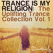 Play & Download Trance Is My Religion (The Uplifting Trance Collection Vol. 1) by Various Artists | Napster