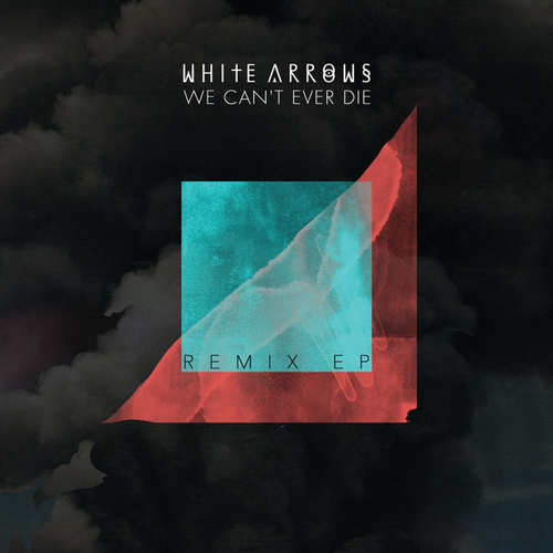 Play & Download We Can't Ever Die by White Arrows | Napster