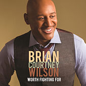 Play & Download Worth Fighting For by Brian Courtney Wilson | Napster
