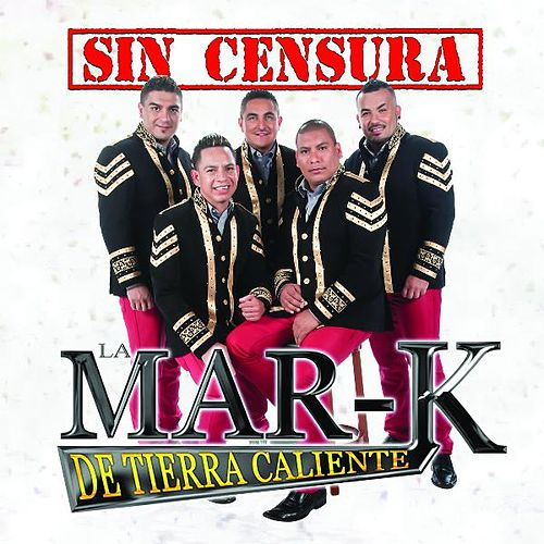 Play & Download Sin Censura by La Mar-K De Tierra Caliente | Napster